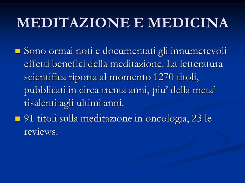 MEDITAZIONE E MEDICINA Sono ormai noti e documentati gli innumerevoli effetti benefici della meditazione.