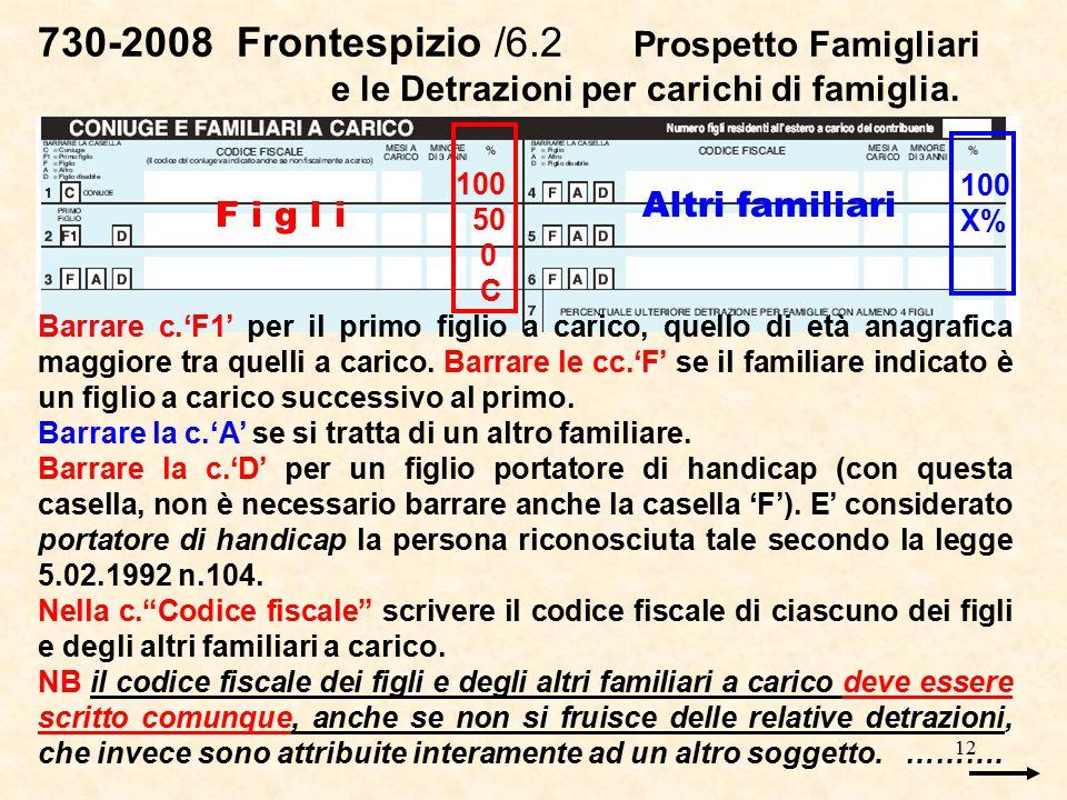 12 730-2008 Frontespizio /6.2 Prospetto Famigliari e le Detrazioni per carichi di famiglia. Barrare c.'F1' per il primo figlio a carico, quello di età