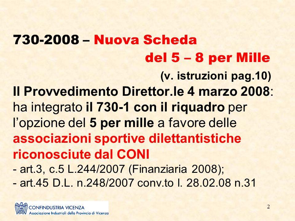 2 730-2008 – Nuova Scheda del 5 – 8 per Mille (v. istruzioni pag.10) Il Provvedimento Direttor.le 4 marzo 2008: ha integrato il 730-1 con il riquadro