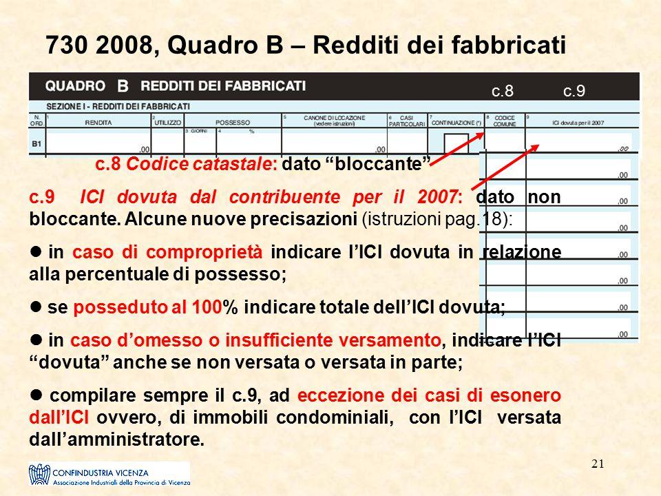 """21 730 2008, Quadro B – Redditi dei fabbricati c.8 Codice catastale: dato """"bloccante"""" c.9 ICI dovuta dal contribuente per il 2007: dato non bloccante."""