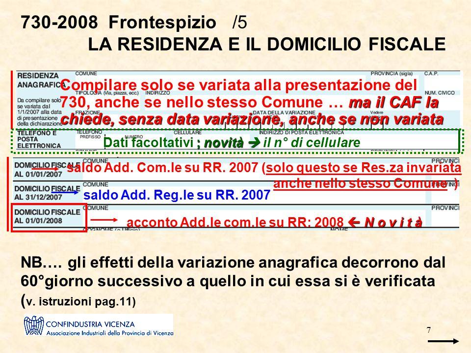 7 730-2008 Frontespizio /5 LA RESIDENZA E IL DOMICILIO FISCALE NB…. gli effetti della variazione anagrafica decorrono dal 60°giorno successivo a quell