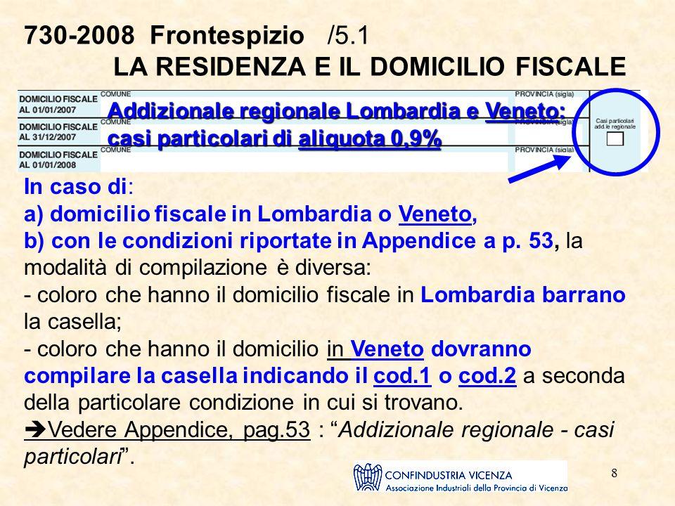 8 730-2008 Frontespizio /5.1 LA RESIDENZA E IL DOMICILIO FISCALE In caso di: a) domicilio fiscale in Lombardia o Veneto, b) con le condizioni riportat