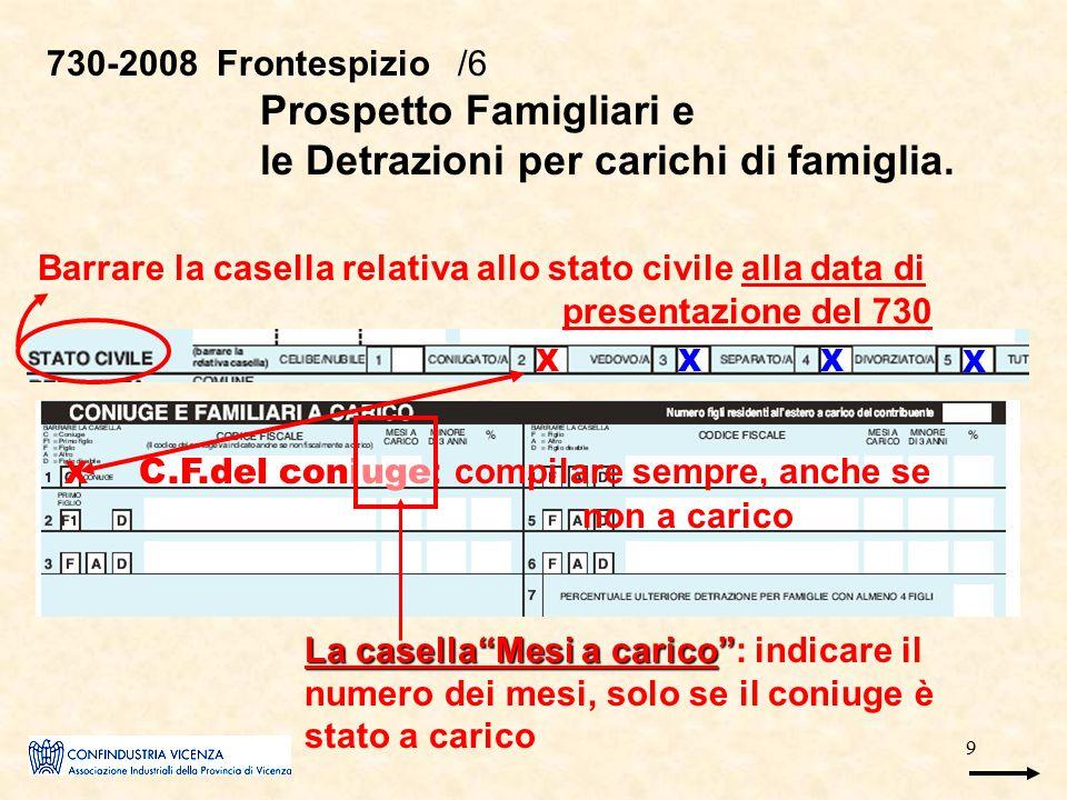9 730-2008 Frontespizio /6 Prospetto Famigliari e le Detrazioni per carichi di famiglia. Barrare la casella relativa allo stato civile alla data di pr