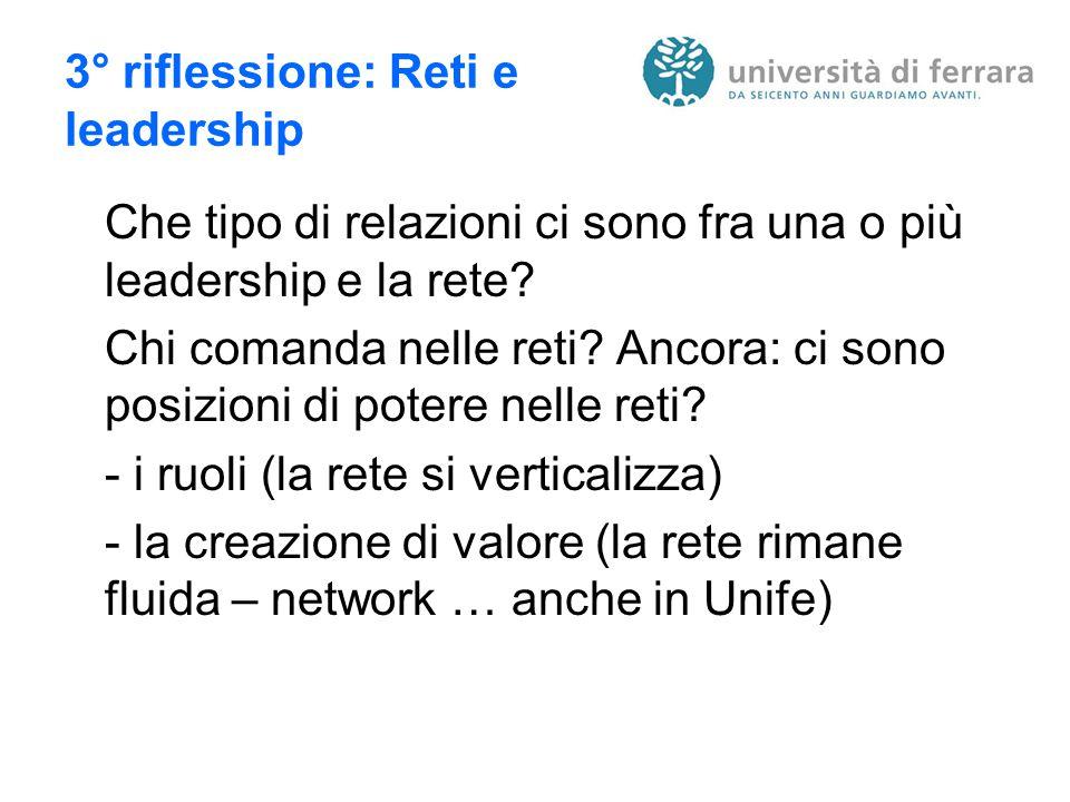 3° riflessione: Reti e leadership Che tipo di relazioni ci sono fra una o più leadership e la rete.