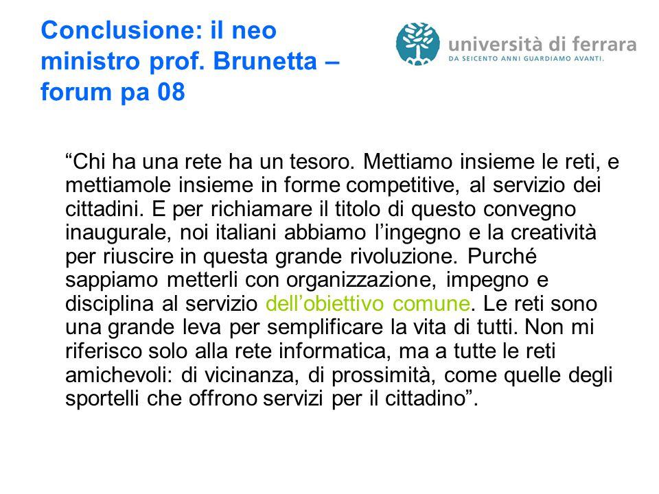 Conclusione: il neo ministro prof. Brunetta – forum pa 08 Chi ha una rete ha un tesoro.