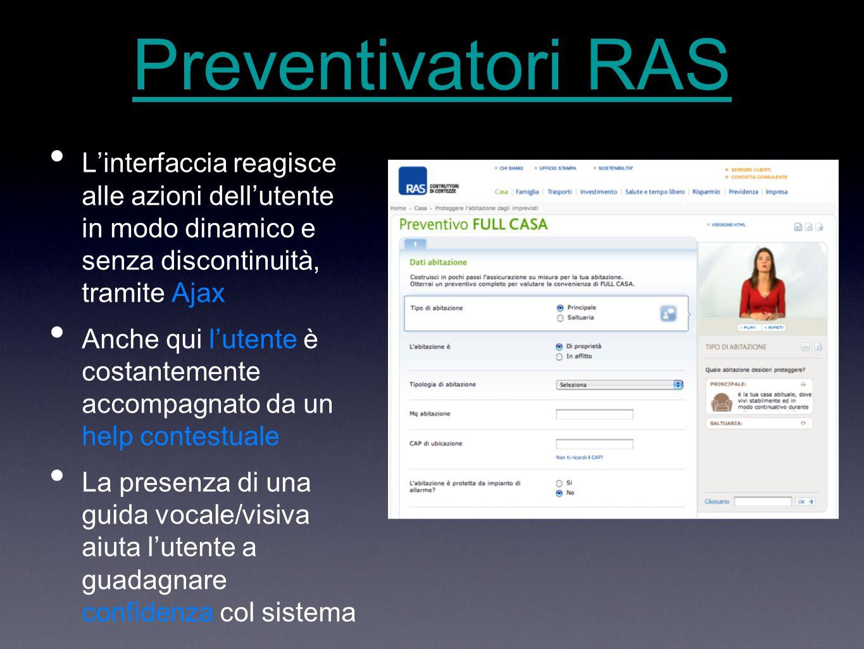 Preventivatori RAS L'interfaccia reagisce alle azioni dell'utente in modo dinamico e senza discontinuità, tramite Ajax Anche qui l'utente è costantemente accompagnato da un help contestuale La presenza di una guida vocale/visiva aiuta l'utente a guadagnare confidenza col sistema