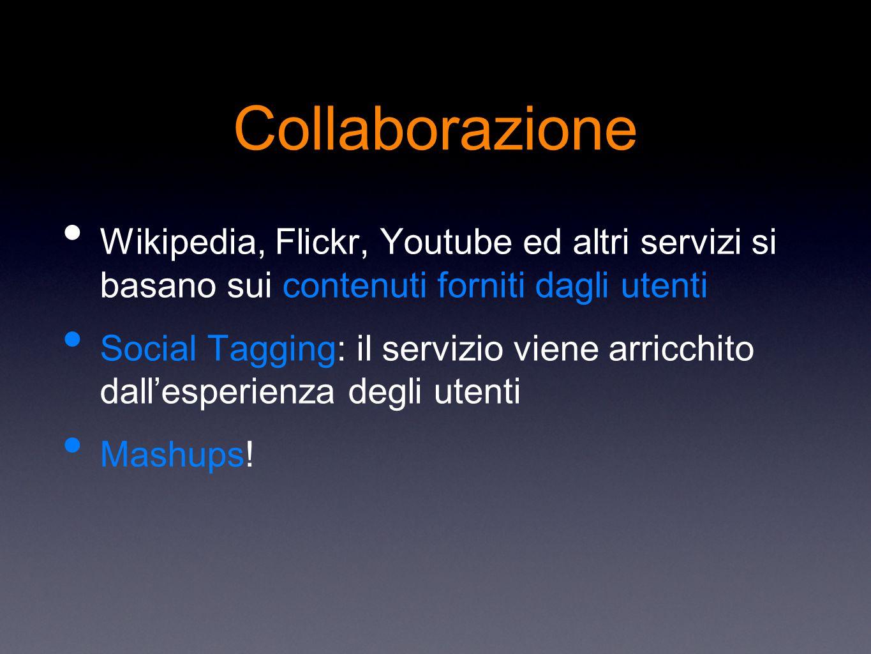Collaborazione Wikipedia, Flickr, Youtube ed altri servizi si basano sui contenuti forniti dagli utenti Social Tagging: il servizio viene arricchito dall'esperienza degli utenti Mashups!