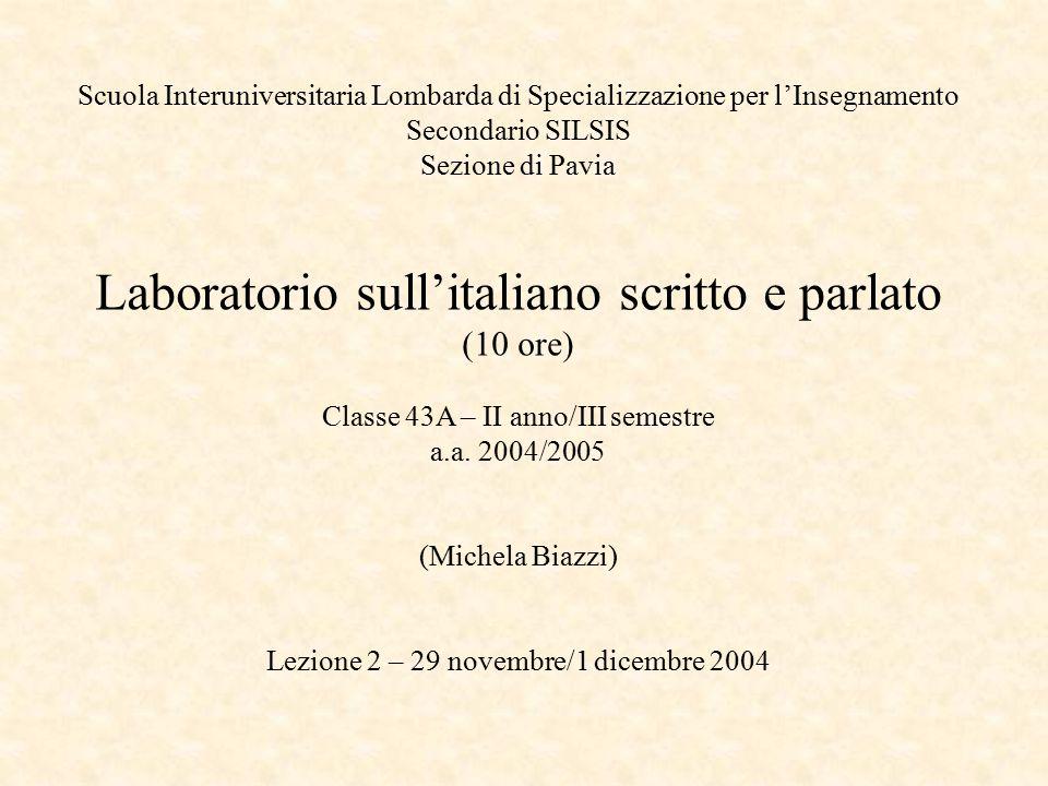 Scuola Interuniversitaria Lombarda di Specializzazione per l'Insegnamento Secondario SILSIS Sezione di Pavia Laboratorio sull'italiano scritto e parlato (10 ore) Classe 43A – II anno/III semestre a.a.