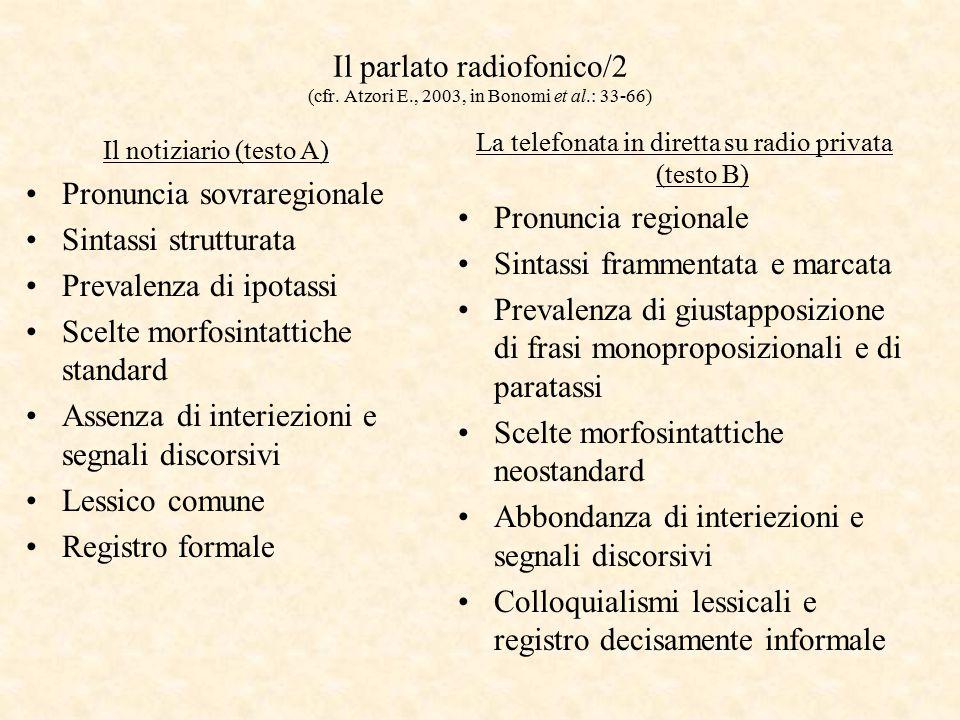 Il parlato radiofonico/2 (cfr. Atzori E., 2003, in Bonomi et al.: 33-66) Il notiziario (testo A) Pronuncia sovraregionale Sintassi strutturata Prevale