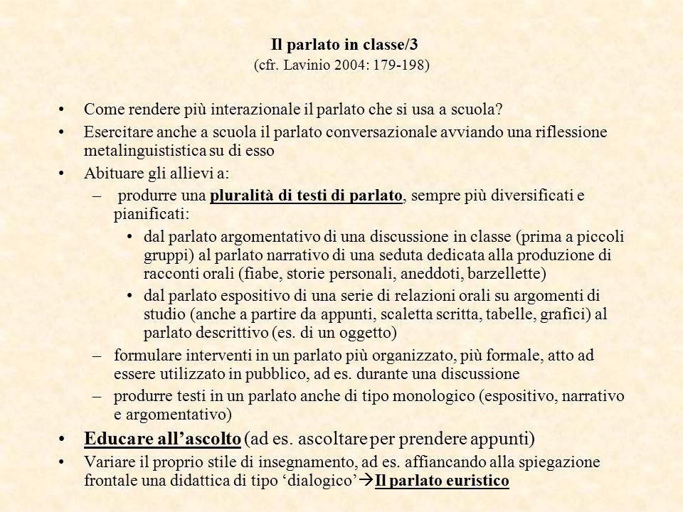Il parlato in classe/3 (cfr. Lavinio 2004: 179-198) Come rendere più interazionale il parlato che si usa a scuola? Esercitare anche a scuola il parlat