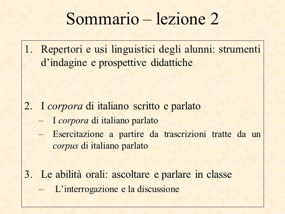 Sommario – lezione 2 1.Repertori e usi linguistici degli alunni: strumenti d'indagine e prospettive didattiche 2.I corpora di italiano scritto e parla