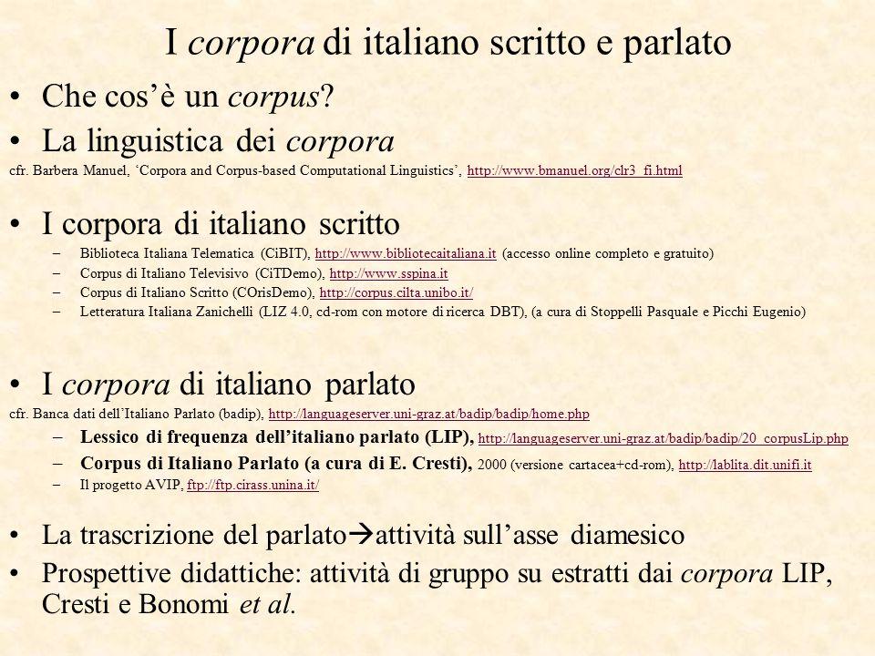 I corpora di italiano scritto e parlato Che cos'è un corpus? La linguistica dei corpora cfr. Barbera Manuel, 'Corpora and Corpus-based Computational L