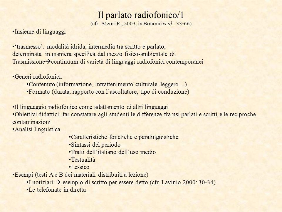 Il parlato radiofonico/1 (cfr. Atzori E., 2003, in Bonomi et al.: 33-66) Insieme di linguaggi 'trasmesso': modalità idrida, intermedia tra scritto e p
