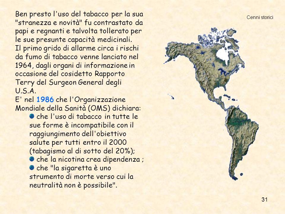 31 Ben presto l uso del tabacco per la sua stranezza e novità fu contrastato da papi e regnanti e talvolta tollerato per le sue presunte capacità medicinali.