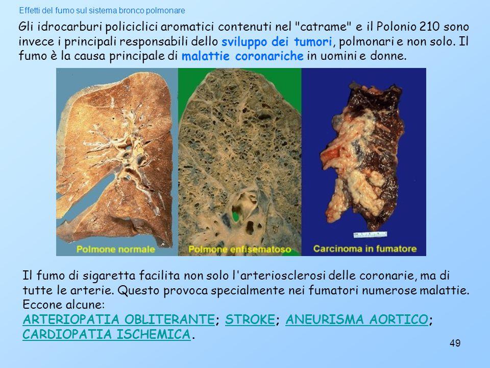 49 Gli idrocarburi policiclici aromatici contenuti nel catrame e il Polonio 210 sono invece i principali responsabili dello sviluppo dei tumori, polmonari e non solo.