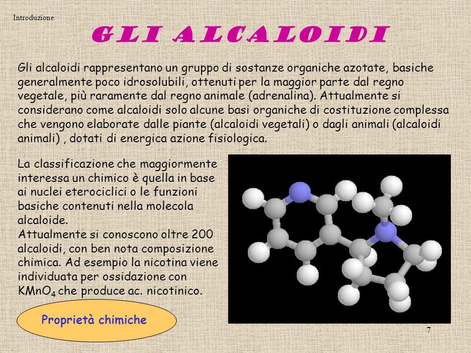 8 Proprietà fisiche e chimiche La maggior parte degli alcaloidi sono solidi, pochissimi, come la nicotina, liquidi.