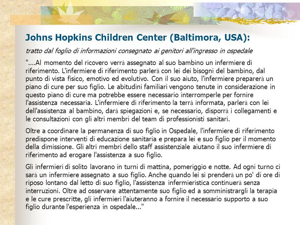 Johns Hopkins Children Center (Baltimora, USA): tratto dal foglio di informazioni consegnato ai genitori all ingresso in ospedale ....Al momento del ricovero verr à assegnato al suo bambino un infermiere di riferimento.