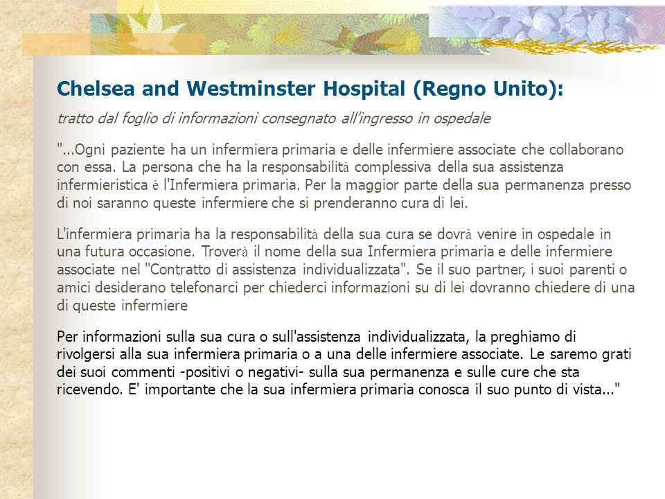 Chelsea and Westminster Hospital (Regno Unito): tratto dal foglio di informazioni consegnato all ingresso in ospedale ...Ogni paziente ha un infermiera primaria e delle infermiere associate che collaborano con essa.