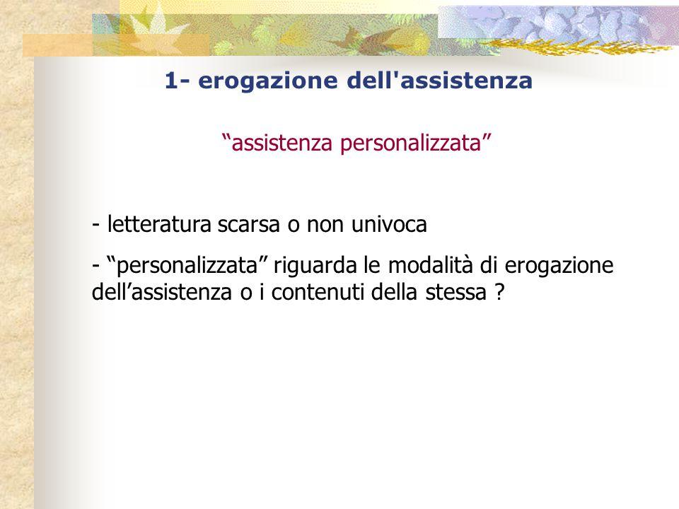 """1- erogazione dell'assistenza """"assistenza personalizzata"""" - letteratura scarsa o non univoca - """"personalizzata"""" riguarda le modalità di erogazione del"""