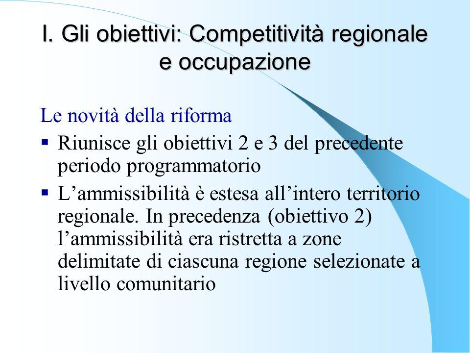 I. Gli obiettivi: Competitività regionale e occupazione Le novità della riforma  Riunisce gli obiettivi 2 e 3 del precedente periodo programmatorio 