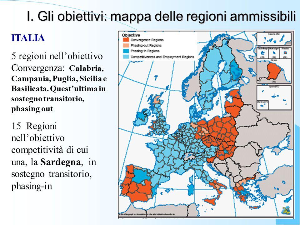 I. Gli obiettivi: mappa delle regioni ammissibili ITALIA 5 regioni nell'obiettivo Convergenza: Calabria, Campania, Puglia, Sicilia e Basilicata. Quest