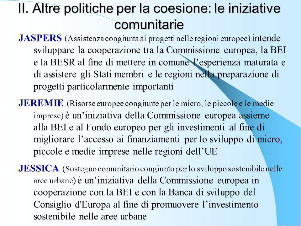 II. Altre politiche per la coesione: le iniziative comunitarie JASPERS (Assistenza congiunta ai progetti nelle regioni europee) intende sviluppare la
