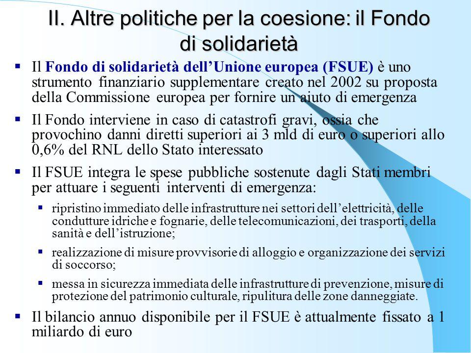 II. Altre politiche per la coesione: il Fondo di solidarietà  Il Fondo di solidarietà dell'Unione europea (FSUE) è uno strumento finanziario suppleme