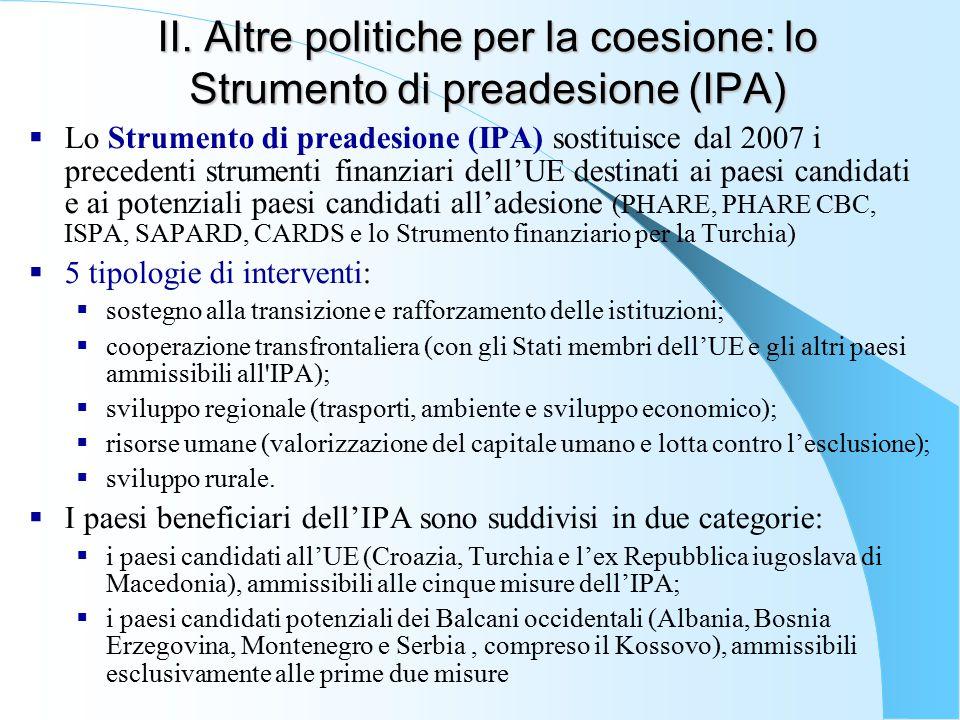 II. Altre politiche per la coesione: lo Strumento di preadesione (IPA)  Lo Strumento di preadesione (IPA) sostituisce dal 2007 i precedenti strumenti