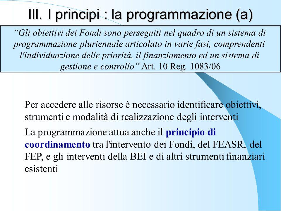 III. I principi : la programmazione (a) Per accedere alle risorse è necessario identificare obiettivi, strumenti e modalità di realizzazione degli int