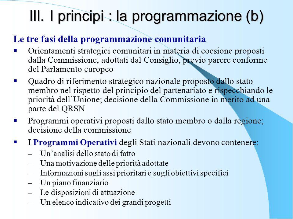 III. I principi : la programmazione (b) Le tre fasi della programmazione comunitaria  Orientamenti strategici comunitari in materia di coesione propo