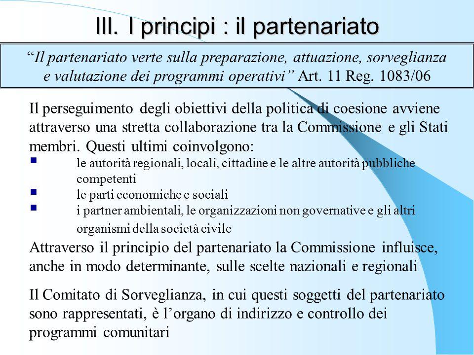 III. I principi : il partenariato Il perseguimento degli obiettivi della politica di coesione avviene attraverso una stretta collaborazione tra la Com
