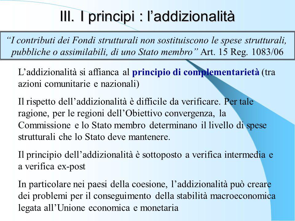 III. I principi : l'addizionalità L'addizionalità si affianca al principio di complementarietà (tra azioni comunitarie e nazionali) Il rispetto dell'a