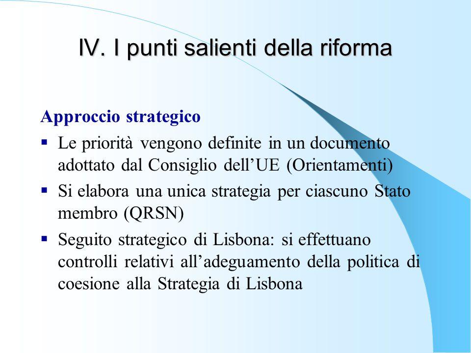 IV. I punti salienti della riforma Approccio strategico  Le priorità vengono definite in un documento adottato dal Consiglio dell'UE (Orientamenti) 