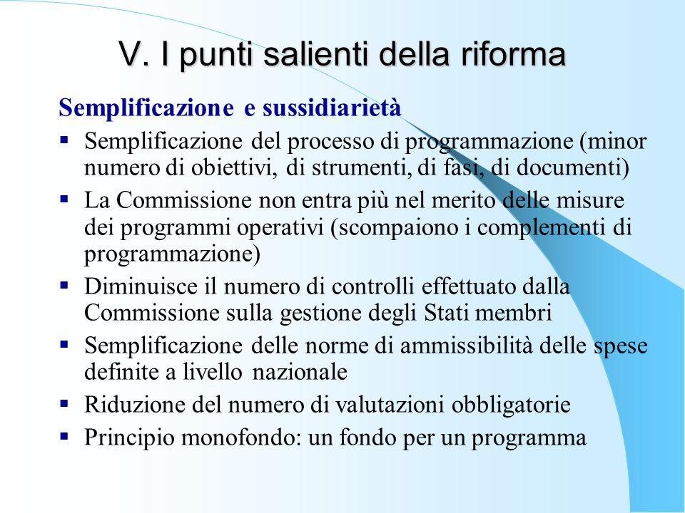 V. I punti salienti della riforma Semplificazione e sussidiarietà  Semplificazione del processo di programmazione (minor numero di obiettivi, di stru