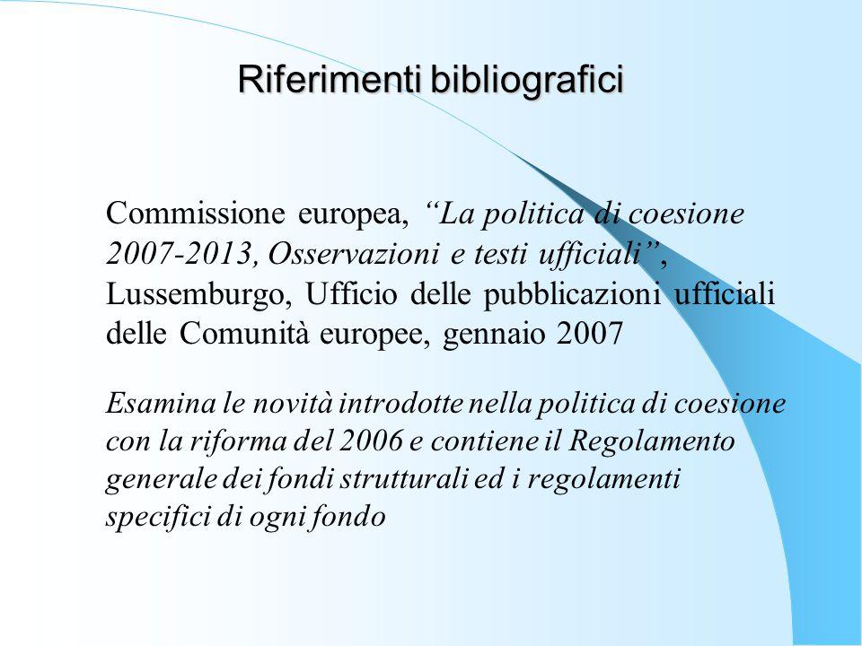 """Riferimenti bibliografici Commissione europea, """"La politica di coesione 2007-2013, Osservazioni e testi ufficiali"""", Lussemburgo, Ufficio delle pubblic"""