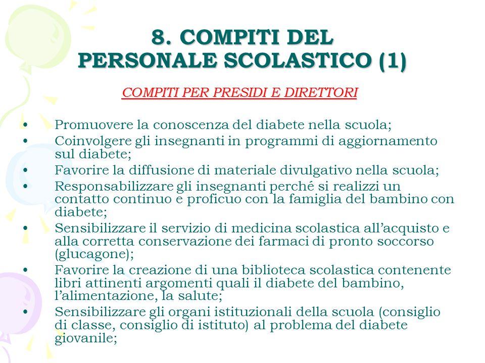 8. COMPITI DEL PERSONALE SCOLASTICO (1) COMPITI PER PRESIDI E DIRETTORI Promuovere la conoscenza del diabete nella scuola; Coinvolgere gli insegnanti