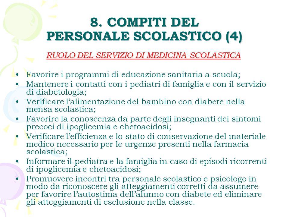 8. COMPITI DEL PERSONALE SCOLASTICO (4) RUOLO DEL SERVIZIO DI MEDICINA SCOLASTICA Favorire i programmi di educazione sanitaria a scuola; Mantenere i c