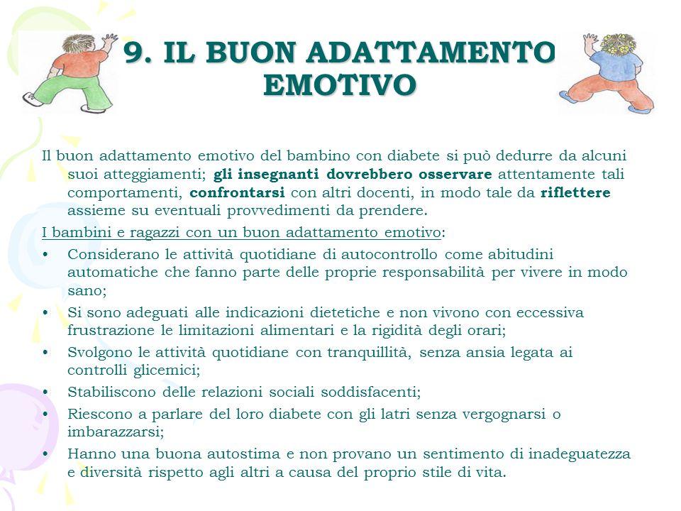 9. IL BUON ADATTAMENTO EMOTIVO Il buon adattamento emotivo del bambino con diabete si può dedurre da alcuni suoi atteggiamenti; gli insegnanti dovrebb