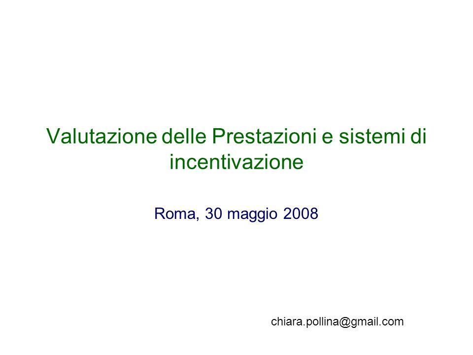 Valutazione delle Prestazioni e sistemi di incentivazione Roma, 30 maggio 2008 chiara.pollina@gmail.com