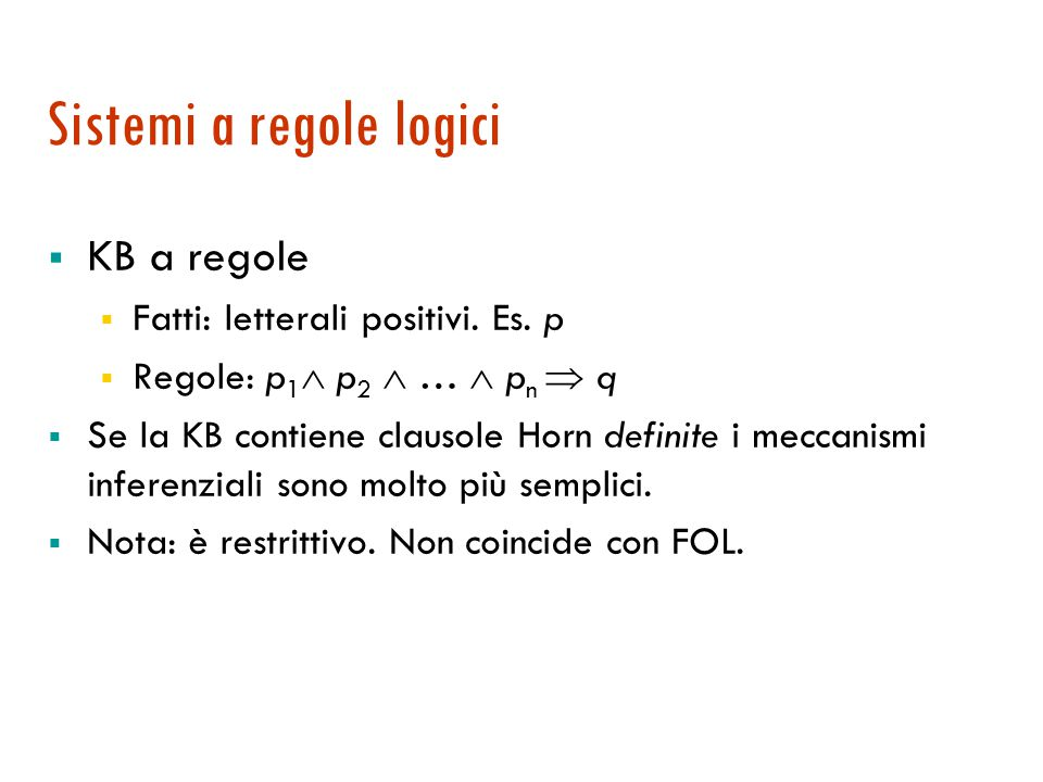 Sistemi a regole logici  KB a regole  Fatti: letterali positivi.