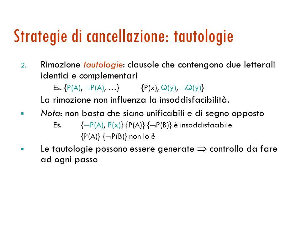 Strategie di cancellazione: letterali puri  Si tratta di rimuovere dal KB certe clausole che non potranno essere utili 1.