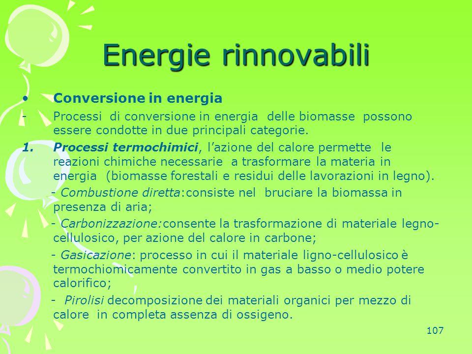 107 Energie rinnovabili Conversione in energia -Processi di conversione in energia delle biomasse possono essere condotte in due principali categorie.