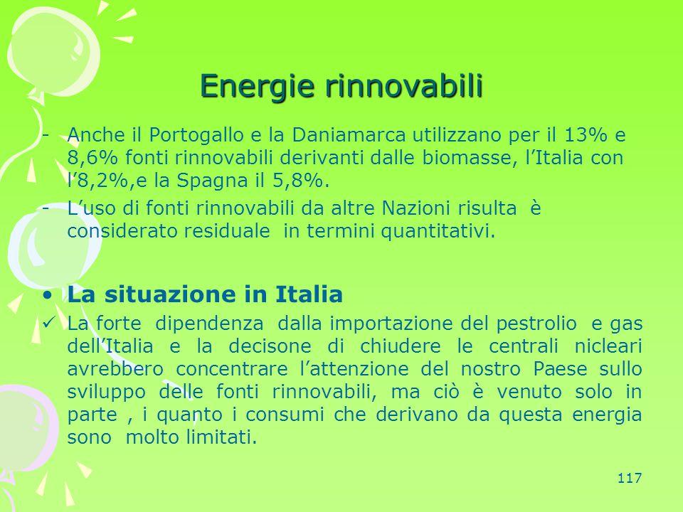 117 Energie rinnovabili -Anche il Portogallo e la Daniamarca utilizzano per il 13% e 8,6% fonti rinnovabili derivanti dalle biomasse, l'Italia con l'8