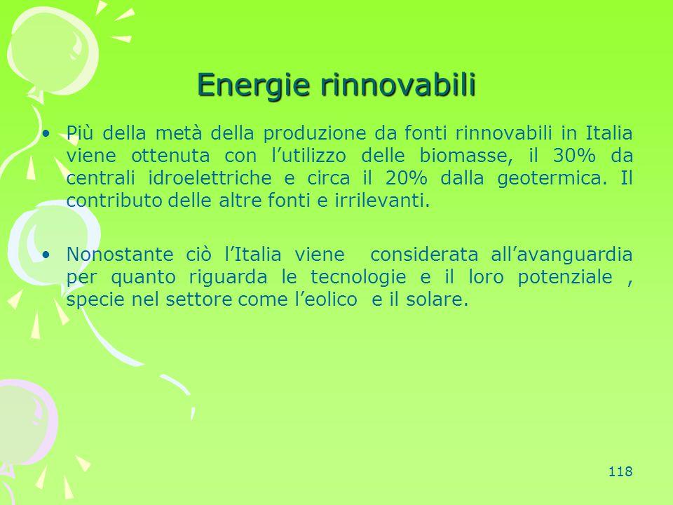 118 Energie rinnovabili Più della metà della produzione da fonti rinnovabili in Italia viene ottenuta con l'utilizzo delle biomasse, il 30% da central