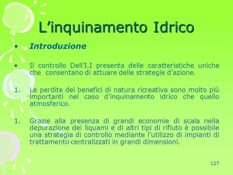 127 L'inquinamento Idrico Introduzione Il controllo Dell'I.I presenta delle caratteristiche uniche che consentano di attuare delle strategie d'azione.