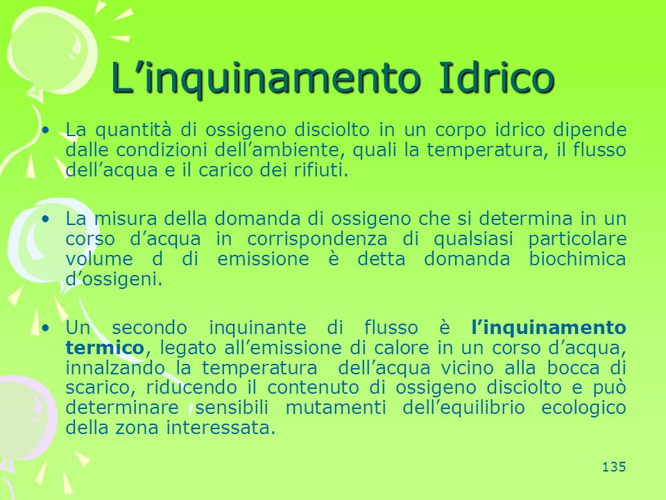 135 L'inquinamento Idrico La quantità di ossigeno disciolto in un corpo idrico dipende dalle condizioni dell'ambiente, quali la temperatura, il flusso