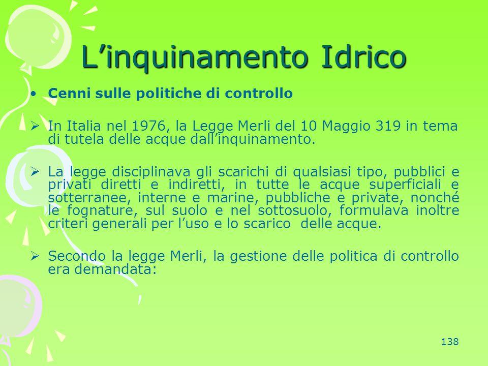 138 L'inquinamento Idrico Cenni sulle politiche di controllo  In Italia nel 1976, la Legge Merli del 10 Maggio 319 in tema di tutela delle acque dall