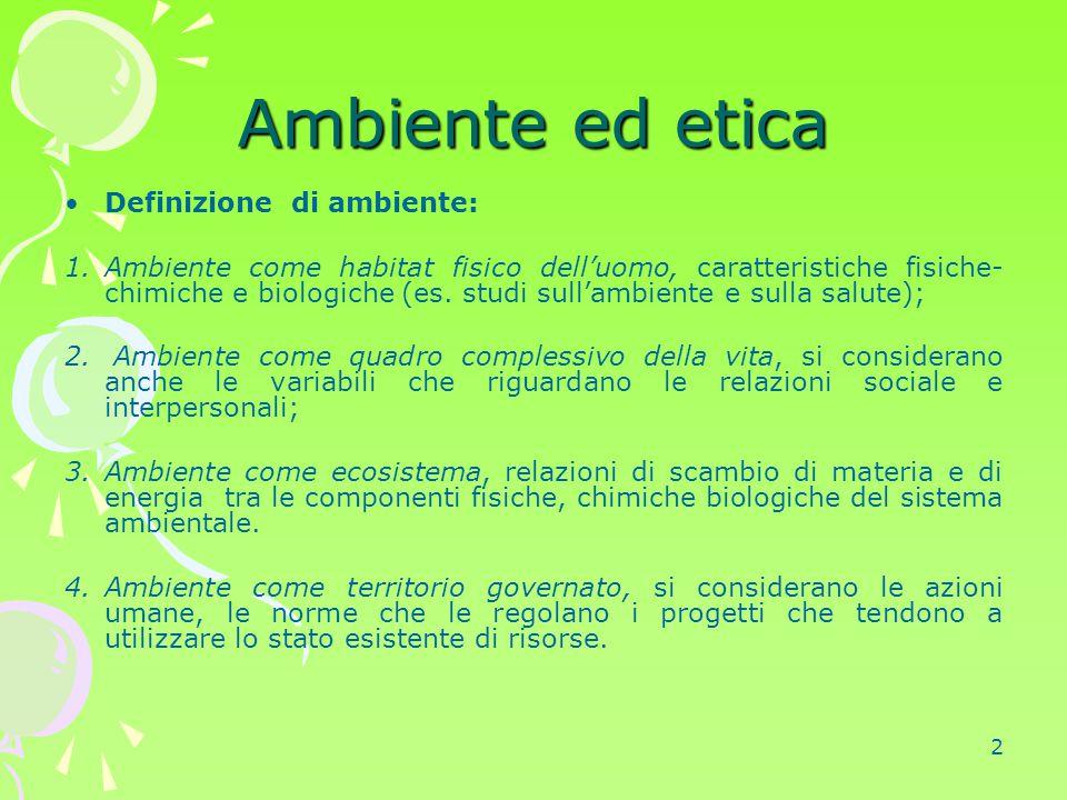 2 Ambiente ed etica Definizione di ambiente: 1.Ambiente come habitat fisico dell'uomo, caratteristiche fisiche- chimiche e biologiche (es. studi sull'