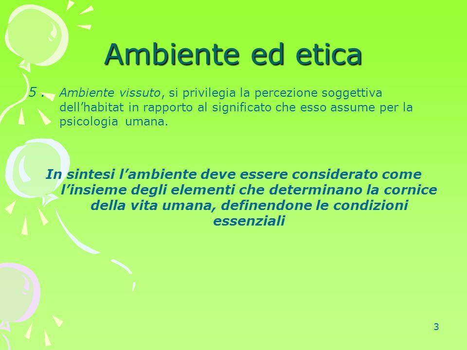 3 Ambiente ed etica 5. Ambiente vissuto, si privilegia la percezione soggettiva dell'habitat in rapporto al significato che esso assume per la psicolo