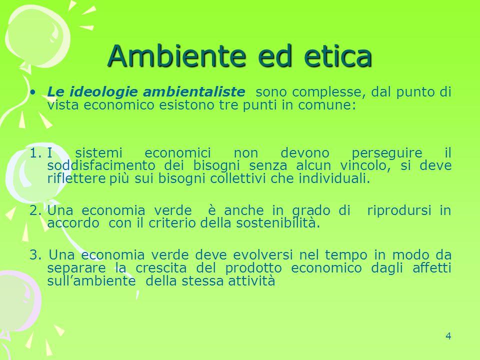 4 Ambiente ed etica Le ideologie ambientaliste sono complesse, dal punto di vista economico esistono tre punti in comune: 1.I sistemi economici non de